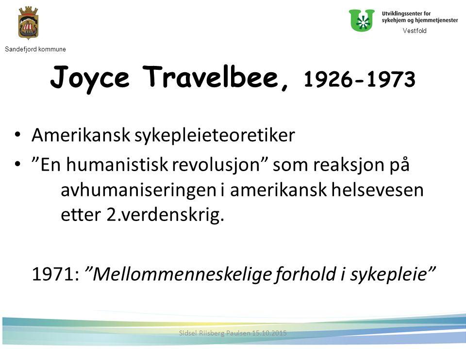 Joyce Travelbee, 1926-1973 Amerikansk sykepleieteoretiker En humanistisk revolusjon som reaksjon på avhumaniseringen i amerikansk helsevesen etter 2.verdenskrig.