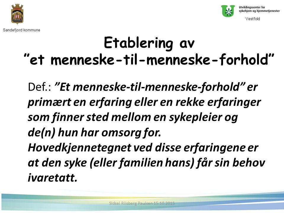 Etablering av et menneske-til-menneske-forhold Def.: Et menneske-til-menneske-forhold er primært en erfaring eller en rekke erfaringer som finner sted mellom en sykepleier og de(n) hun har omsorg for.