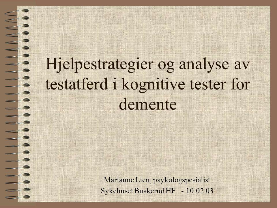 Hjelpestrategier og analyse av testatferd i kognitive tester for demente Marianne Lien, psykologspesialist Sykehuset Buskerud HF - 10.02.03