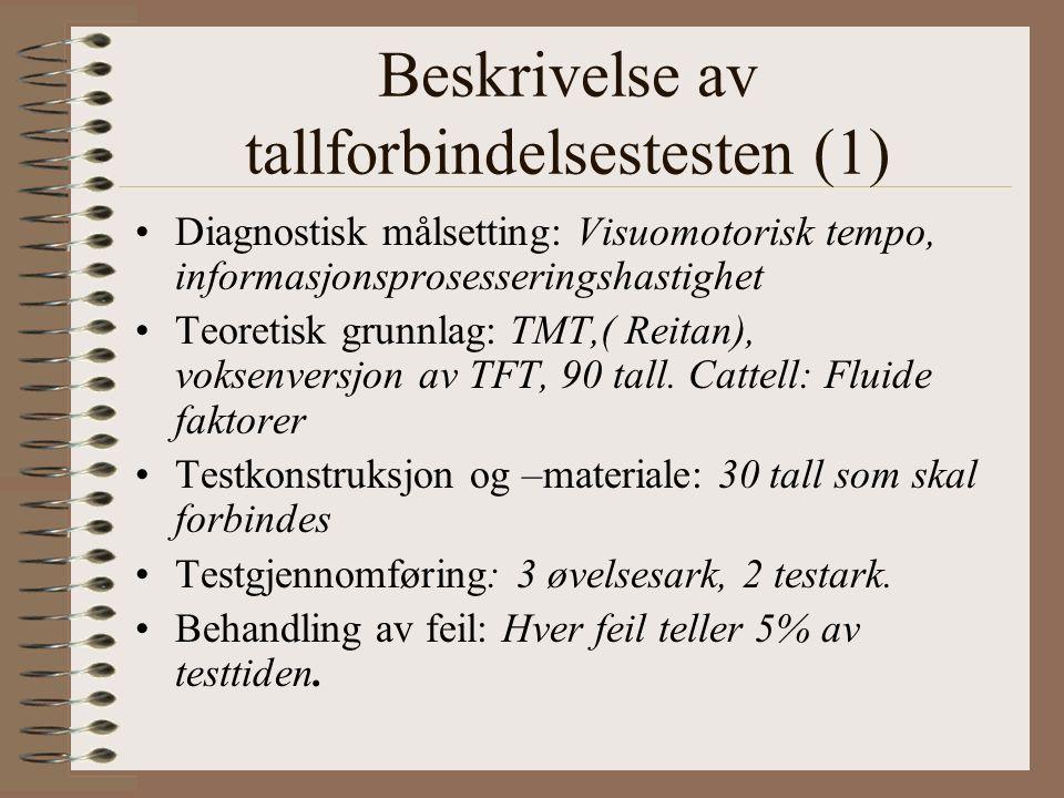 Beskrivelse av tallforbindelsestesten (1) Diagnostisk målsetting: Visuomotorisk tempo, informasjonsprosesseringshastighet Teoretisk grunnlag: TMT,( Reitan), voksenversjon av TFT, 90 tall.
