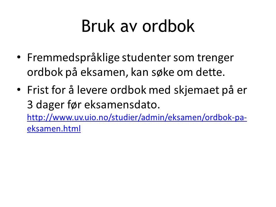 Bruk av ordbok Fremmedspråklige studenter som trenger ordbok på eksamen, kan søke om dette.
