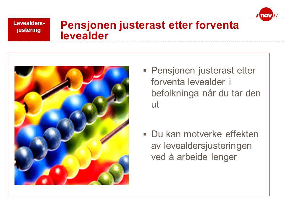  Pensjonen justerast etter forventa levealder i befolkninga når du tar den ut Pensjonen justerast etter forventa levealder Levealders- justering  Du