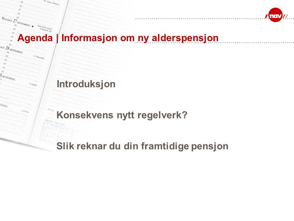 Agenda | Informasjon om ny alderspensjon Konsekvens nytt regelverk? Slik reknar du din framtidige pensjon Introduksjon