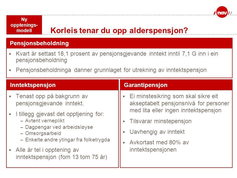 Korleis tenar du opp alderspensjon? Garantipensjon  Ei minstesikring som skal sikre eit akseptabelt pensjonsnivå for personer med lita eller ingen in