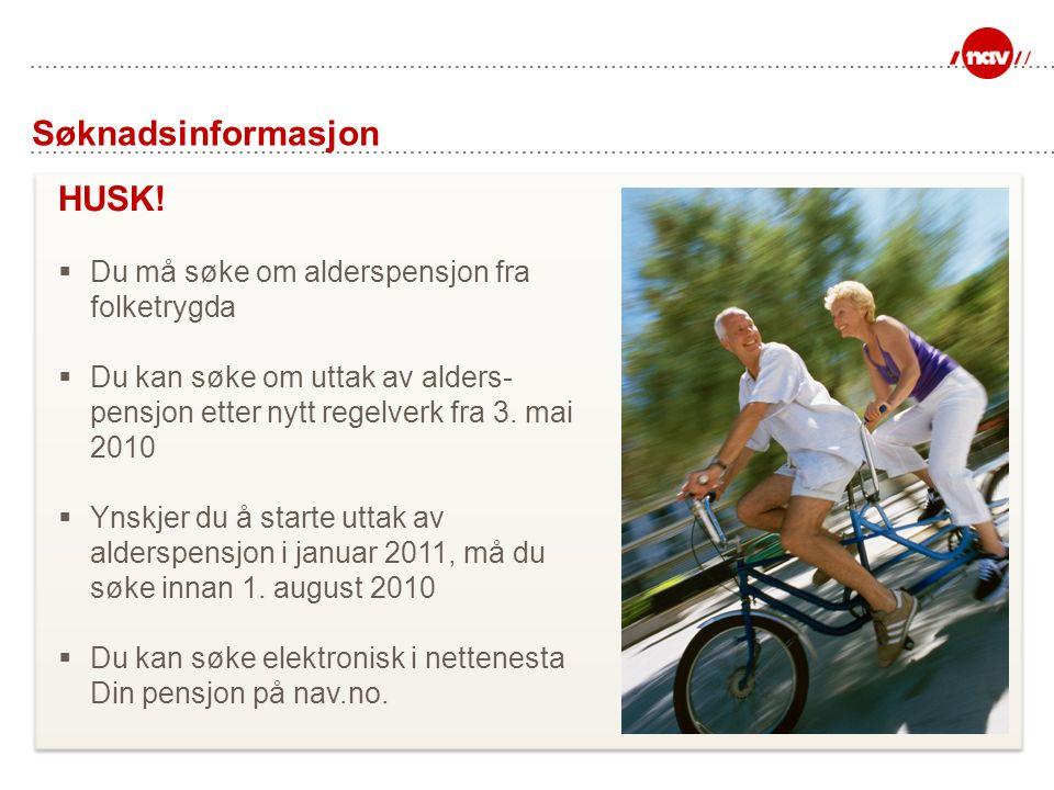 HUSK!  Du må søke om alderspensjon fra folketrygda  Du kan søke om uttak av alders- pensjon etter nytt regelverk fra 3. mai 2010  Ynskjer du å star