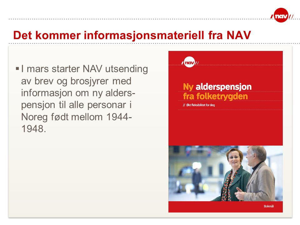  I mars starter NAV utsending av brev og brosjyrer med informasjon om ny alders- pensjon til alle personar i Noreg født mellom 1944- 1948. Det kommer