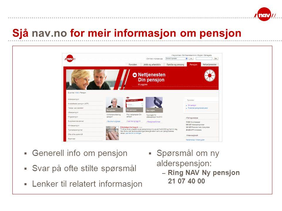 Sjå nav.no for meir informasjon om pensjon  Generell info om pensjon  Svar på ofte stilte spørsmål  Lenker til relatert informasjon  Spørsmål om n