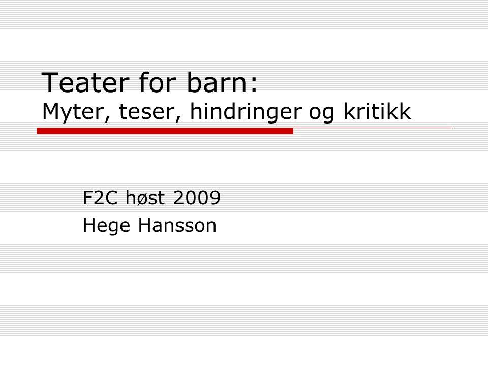 Teater for barn: Myter, teser, hindringer og kritikk F2C høst 2009 Hege Hansson