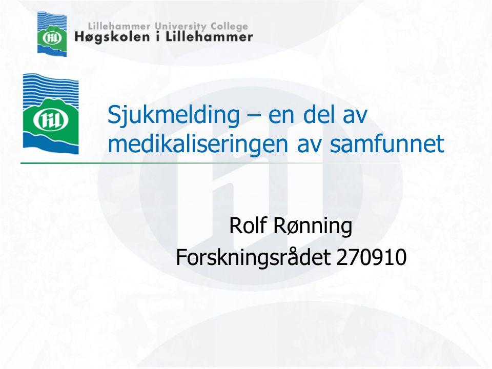 Sjukmelding – en del av medikaliseringen av samfunnet Rolf Rønning Forskningsrådet 270910