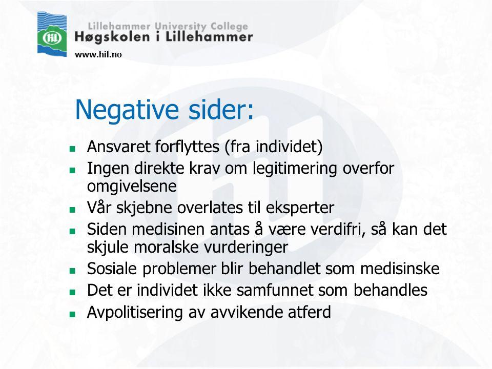 www.hil.no Negative sider: Ansvaret forflyttes (fra individet) Ingen direkte krav om legitimering overfor omgivelsene Vår skjebne overlates til eksper