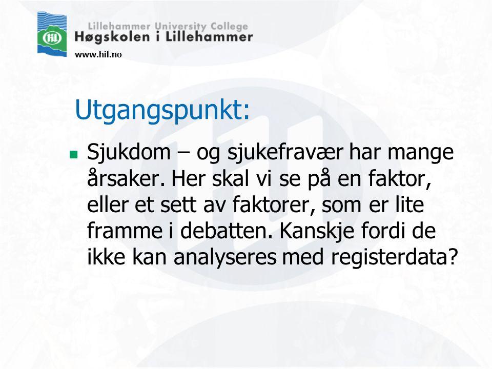 www.hil.no Utgangspunkt: Sjukdom – og sjukefravær har mange årsaker. Her skal vi se på en faktor, eller et sett av faktorer, som er lite framme i deba