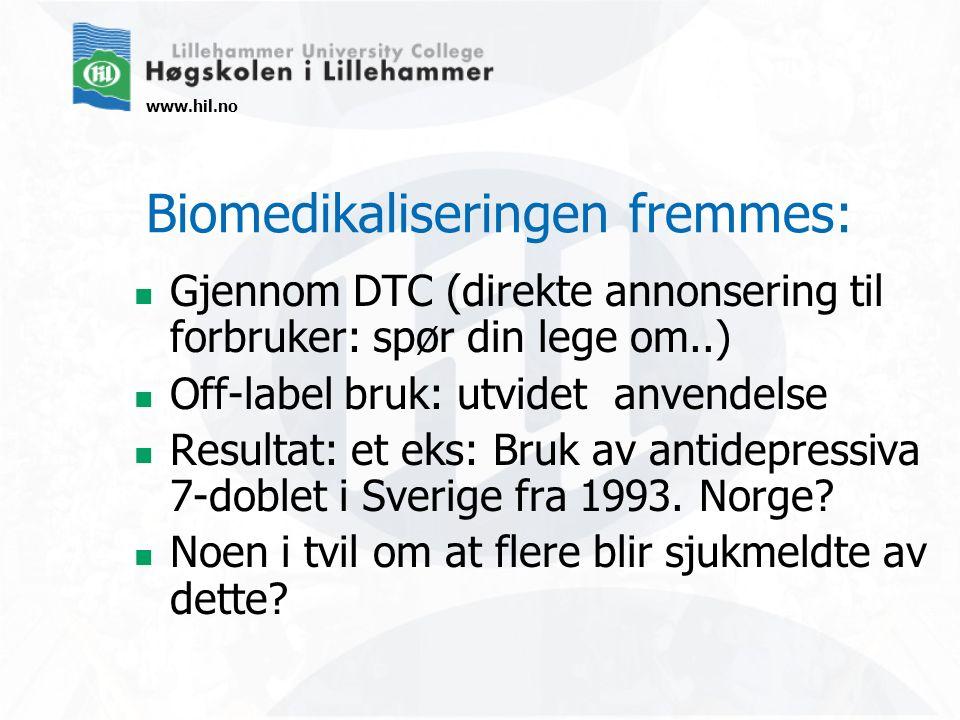 www.hil.no Biomedikaliseringen fremmes: Gjennom DTC (direkte annonsering til forbruker: spør din lege om..) Off-label bruk: utvidet anvendelse Resultat: et eks: Bruk av antidepressiva 7-doblet i Sverige fra 1993.