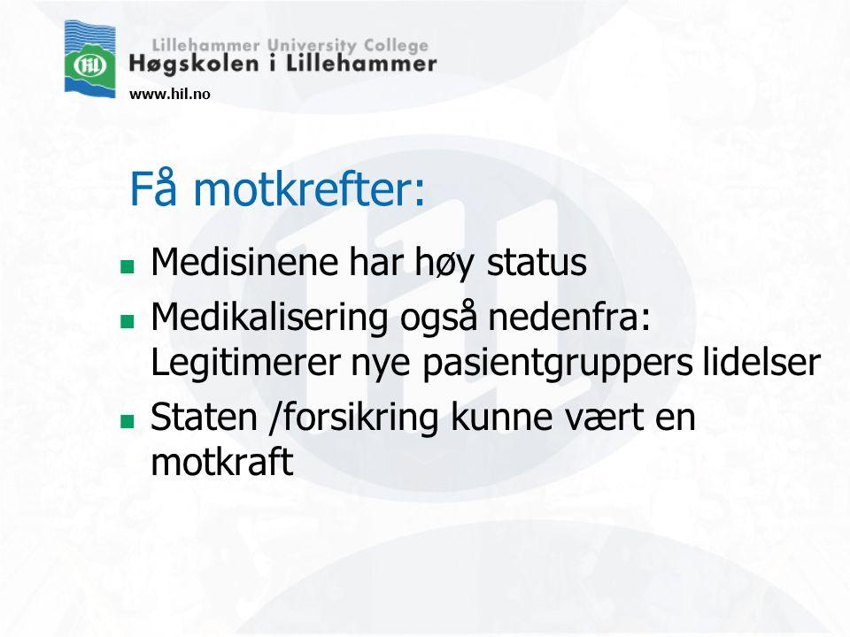 www.hil.no Få motkrefter: Medisinene har høy status Medikalisering også nedenfra: Legitimerer nye pasientgruppers lidelser Staten /forsikring kunne vært en motkraft