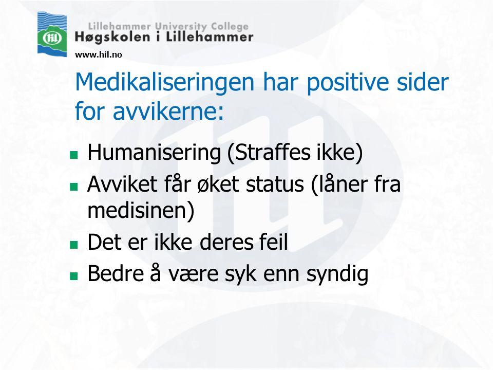 www.hil.no Medikaliseringen har positive sider for avvikerne: Humanisering (Straffes ikke) Avviket får øket status (låner fra medisinen) Det er ikke deres feil Bedre å være syk enn syndig