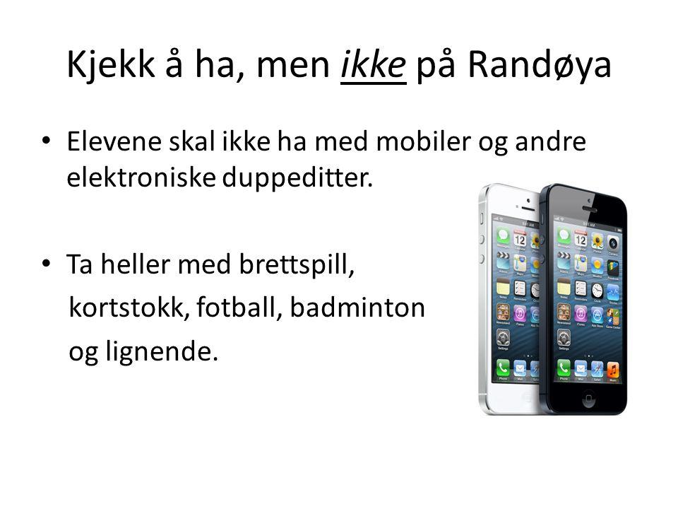 Kjekk å ha, men ikke på Randøya Elevene skal ikke ha med mobiler og andre elektroniske duppeditter.