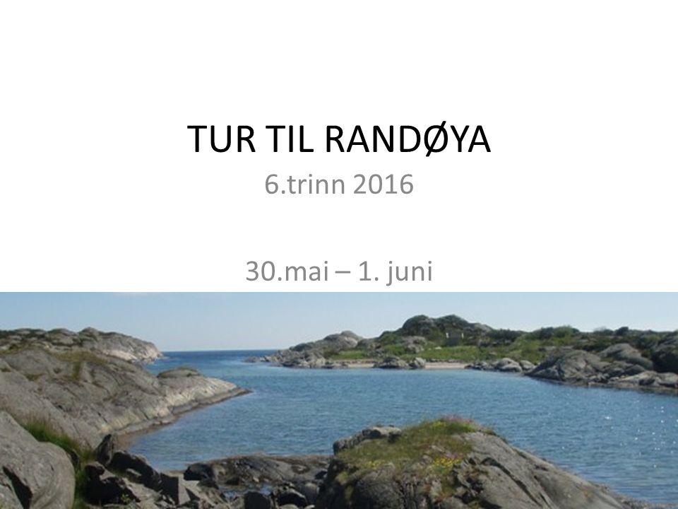 TUR TIL RANDØYA 6.trinn 2016 30.mai – 1. juni