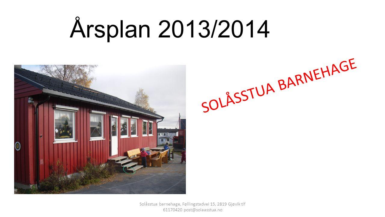 Årsplan 2013/2014 SOLÅSSTUA BARNEHAGE Solåsstua barnehage, Føllingstadvei 15, 2819 Gjøvik tlf 61170420 post@solaasstua.no