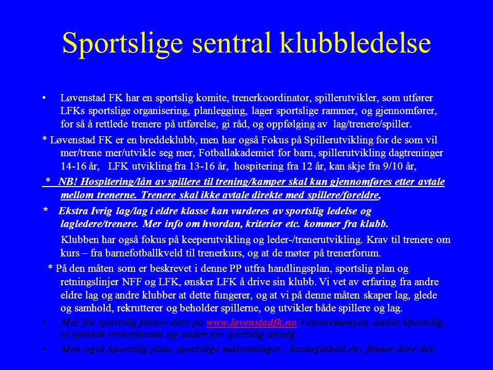 Sportslige sentral klubbledelse Løvenstad FK har en sportslig komite, trenerkoordinator, spillerutvikler, som utfører LFKs sportslige organisering, planlegging, lager sportslige rammer, og gjennomfører, for så å rettlede trenere på utførelse, gi råd, og oppfølging av lag/trenere/spiller.