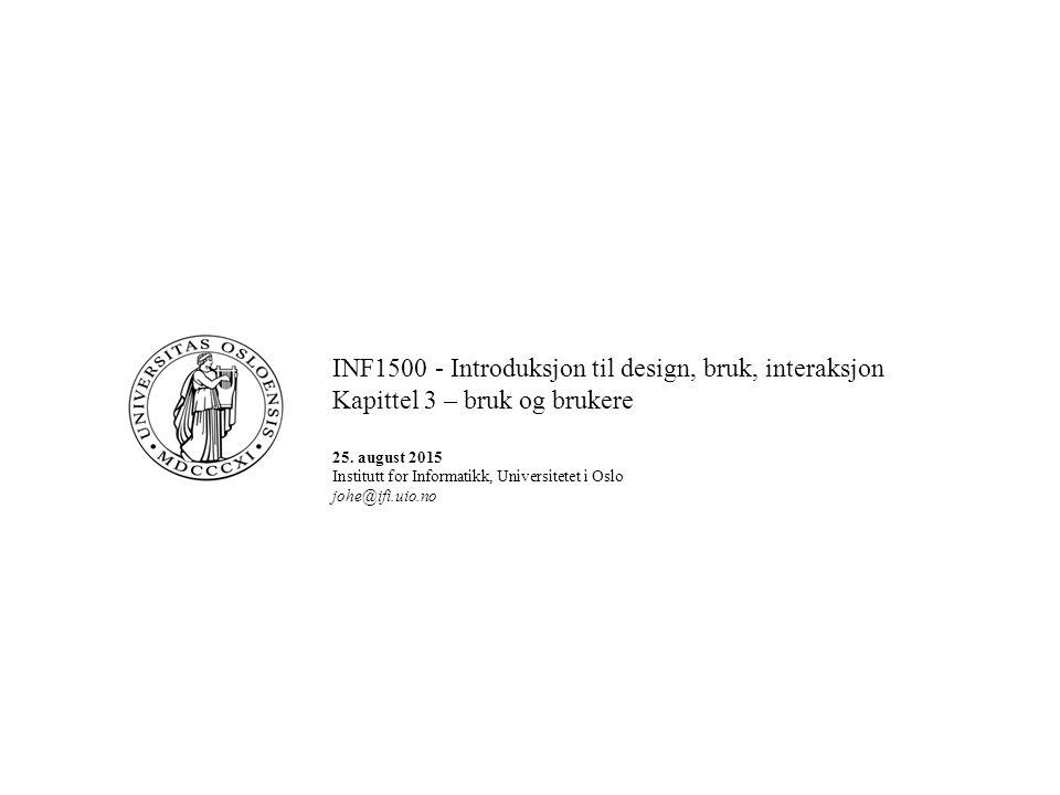 INF1500 - Introduksjon til design, bruk, interaksjon Kapittel 3 – bruk og brukere 25.