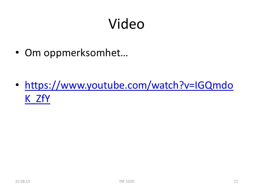Video Om oppmerksomhet… https://www.youtube.com/watch v=IGQmdo K_ZfY https://www.youtube.com/watch v=IGQmdo K_ZfY 25.08.15INF 150011