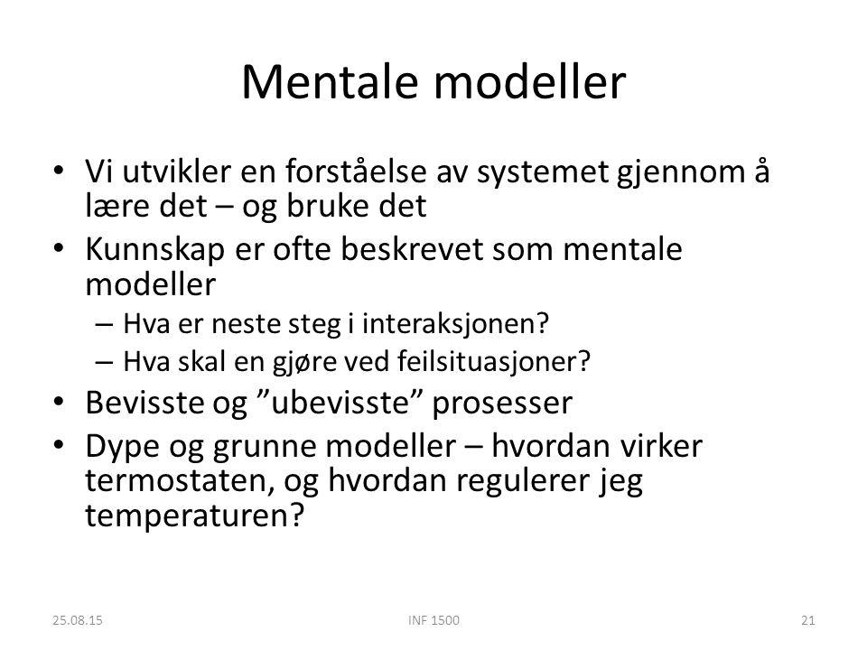Mentale modeller Vi utvikler en forståelse av systemet gjennom å lære det – og bruke det Kunnskap er ofte beskrevet som mentale modeller – Hva er neste steg i interaksjonen.