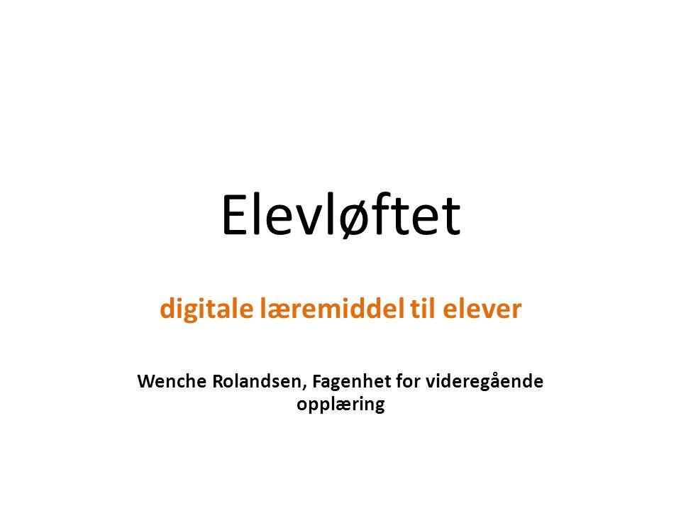 Elevløftet digitale læremiddel til elever Wenche Rolandsen, Fagenhet for videregående opplæring