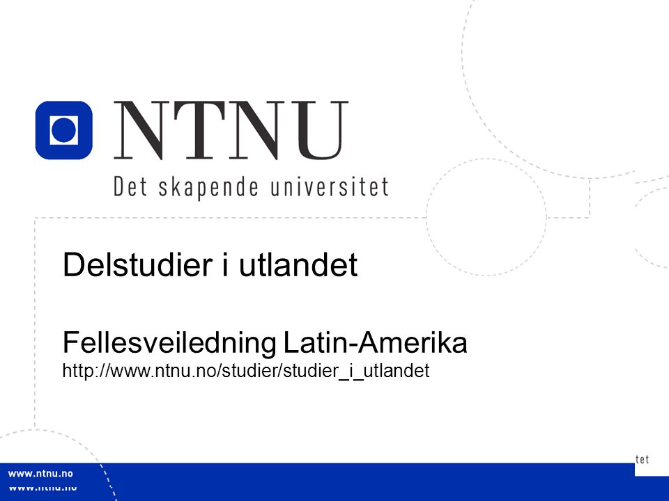 1 Delstudier i utlandet Fellesveiledning Latin-Amerika http://www.ntnu.no/studier/studier_i_utlandet