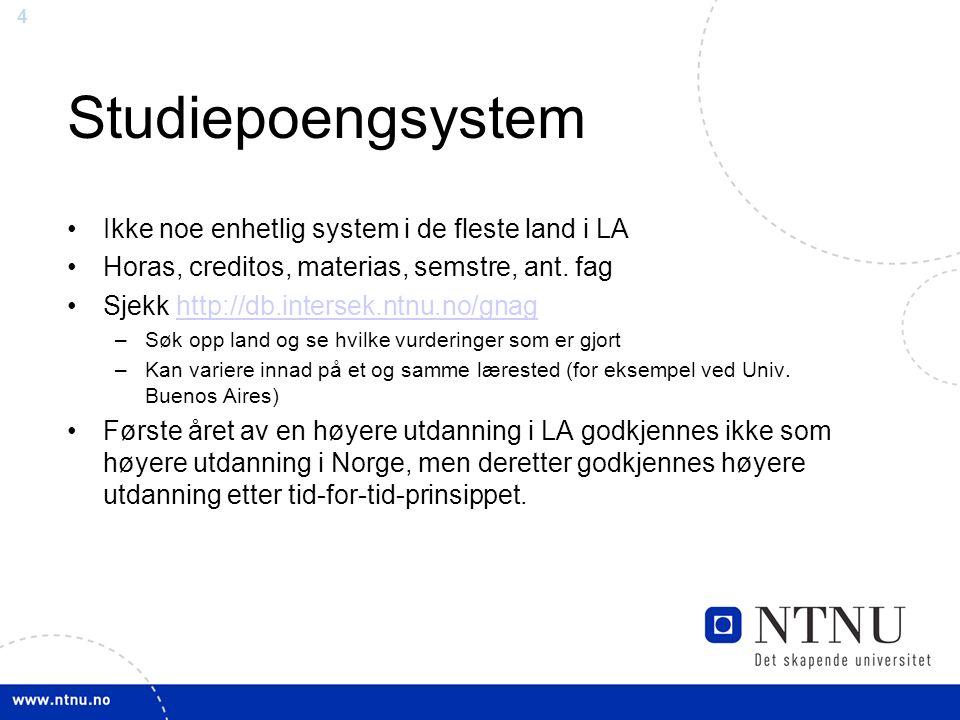 4 Studiepoengsystem Ikke noe enhetlig system i de fleste land i LA Horas, creditos, materias, semstre, ant.