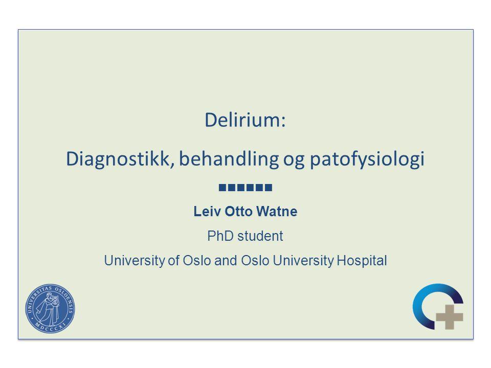Oppsummering - medikamentell håndtering av delirium Bjørn Erik Neerland.