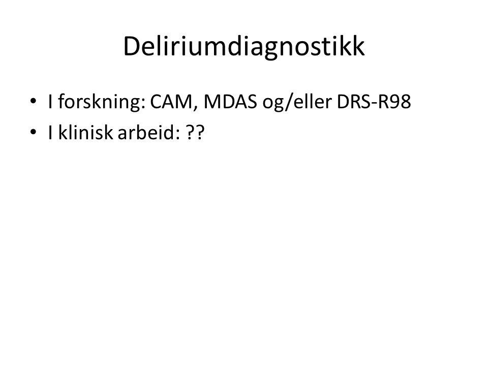 Deliriumdiagnostikk I forskning: CAM, MDAS og/eller DRS-R98 I klinisk arbeid: