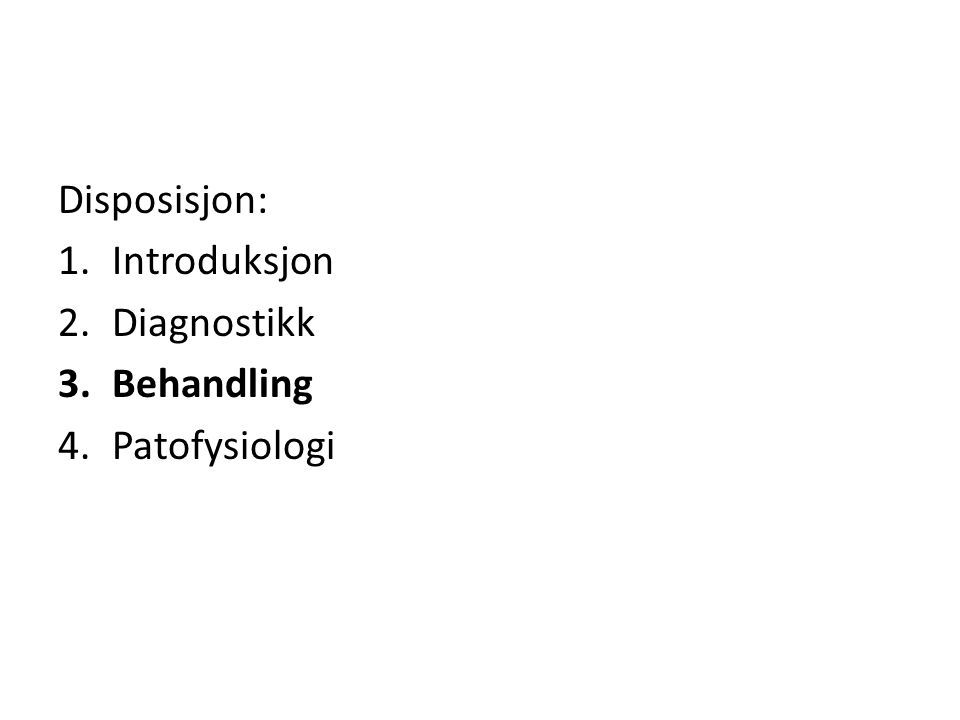 Disposisjon: 1.Introduksjon 2.Diagnostikk 3.Behandling 4.Patofysiologi
