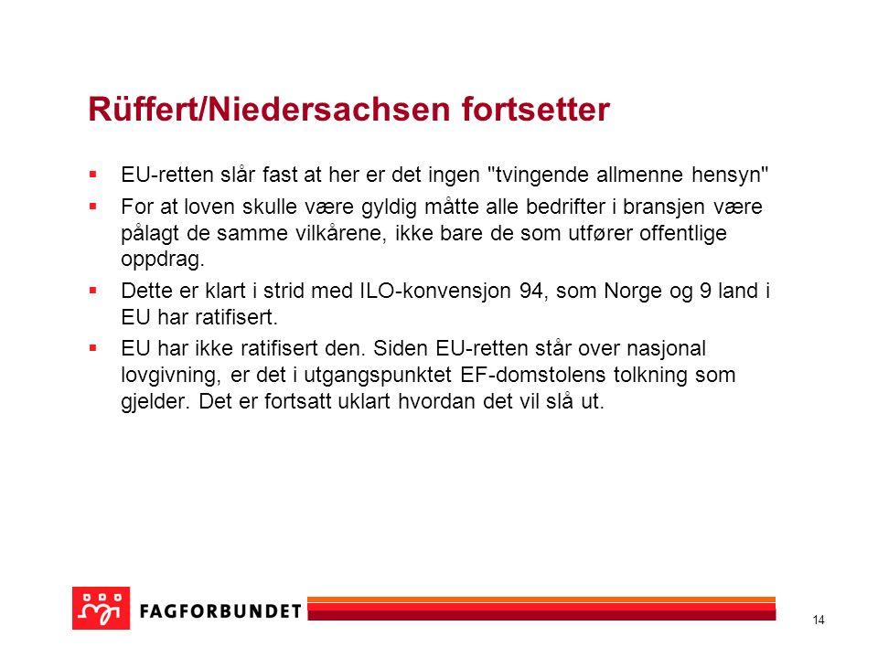 14 Rüffert/Niedersachsen fortsetter  EU-retten slår fast at her er det ingen tvingende allmenne hensyn  For at loven skulle være gyldig måtte alle bedrifter i bransjen være pålagt de samme vilkårene, ikke bare de som utfører offentlige oppdrag.