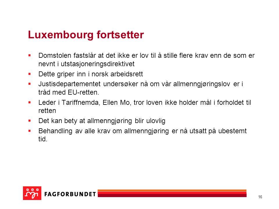 16 Luxembourg fortsetter  Domstolen fastslår at det ikke er lov til å stille flere krav enn de som er nevnt i utstasjoneringsdirektivet  Dette griper inn i norsk arbeidsrett  Justisdepartementet undersøker nå om vår allmenngjøringslov er i tråd med EU-retten.