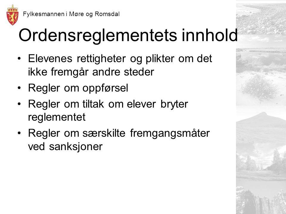 Fylkesmannen i Møre og Romsdal Ordensreglementets innhold Elevenes rettigheter og plikter om det ikke fremgår andre steder Regler om oppførsel Regler om tiltak om elever bryter reglementet Regler om særskilte fremgangsmåter ved sanksjoner