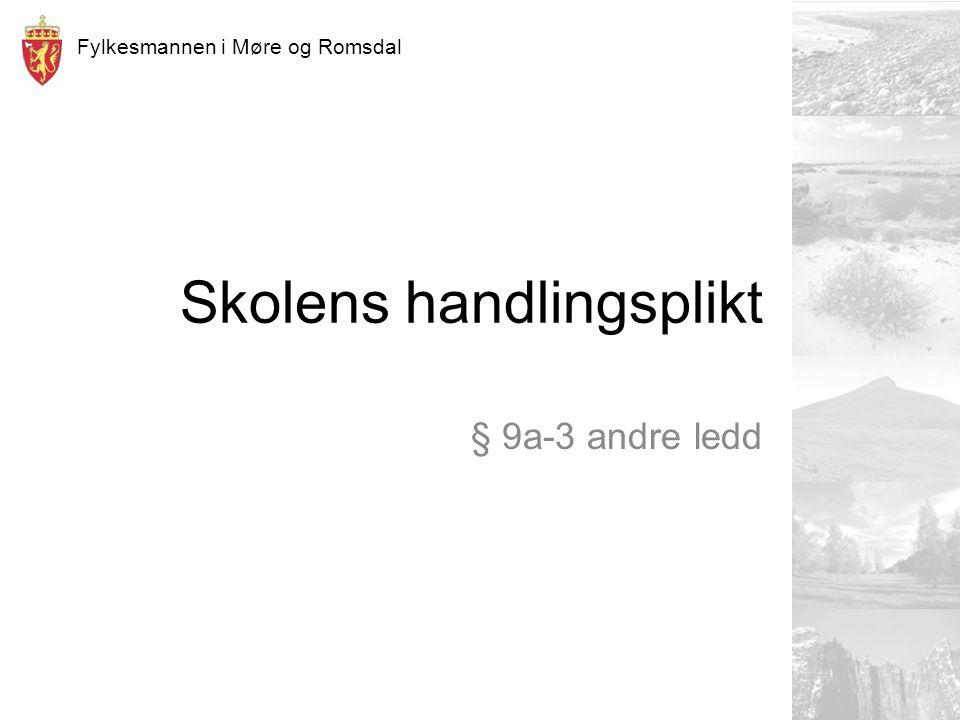 Fylkesmannen i Møre og Romsdal Skolens handlingsplikt § 9a-3 andre ledd