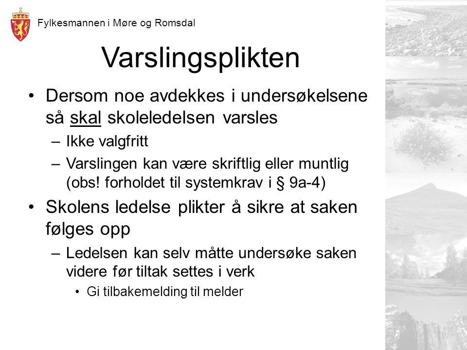 Fylkesmannen i Møre og Romsdal Varslingsplikten Dersom noe avdekkes i undersøkelsene så skal skoleledelsen varsles –Ikke valgfritt –Varslingen kan være skriftlig eller muntlig (obs.