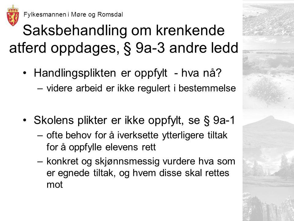 Fylkesmannen i Møre og Romsdal Saksbehandling om krenkende atferd oppdages, § 9a-3 andre ledd Handlingsplikten er oppfylt - hva nå.