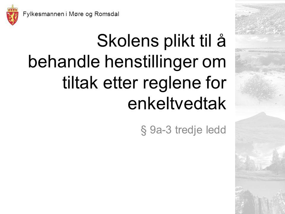 Fylkesmannen i Møre og Romsdal Skolens plikt til å behandle henstillinger om tiltak etter reglene for enkeltvedtak § 9a-3 tredje ledd