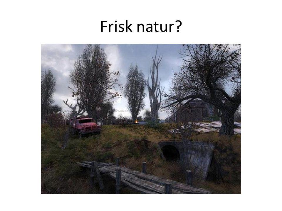 Frisk natur?