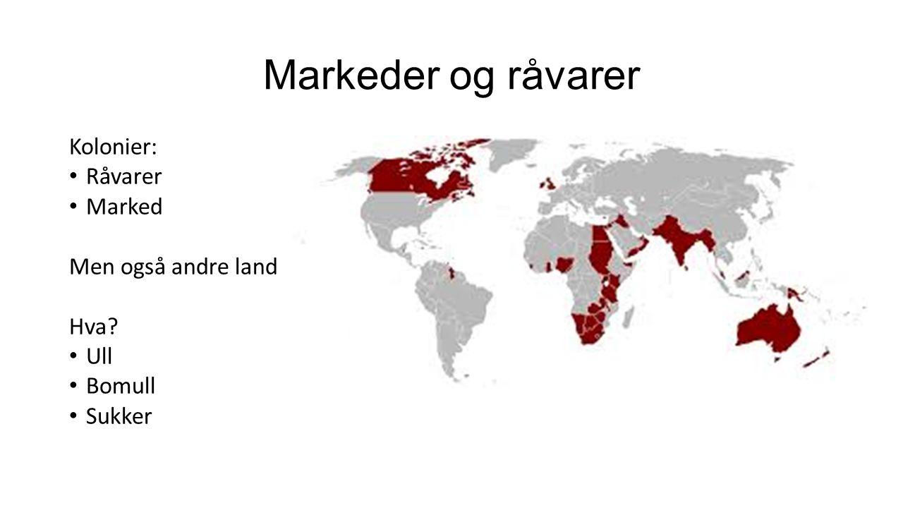 Markeder og råvarer Kolonier: Råvarer Marked Men også andre land Hva? Ull Bomull Sukker