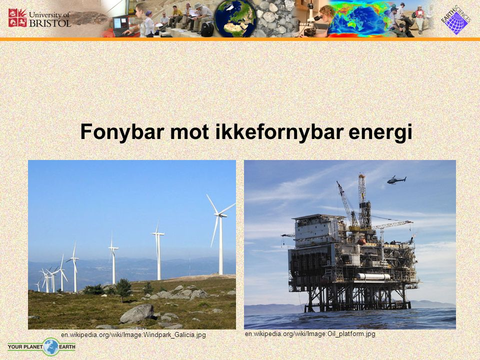 Fonybar mot ikkefornybar energi en.wikipedia.org/wiki/Image:Oil_platform.jpg en.wikipedia.org/wiki/Image:Windpark_Galicia.jpg