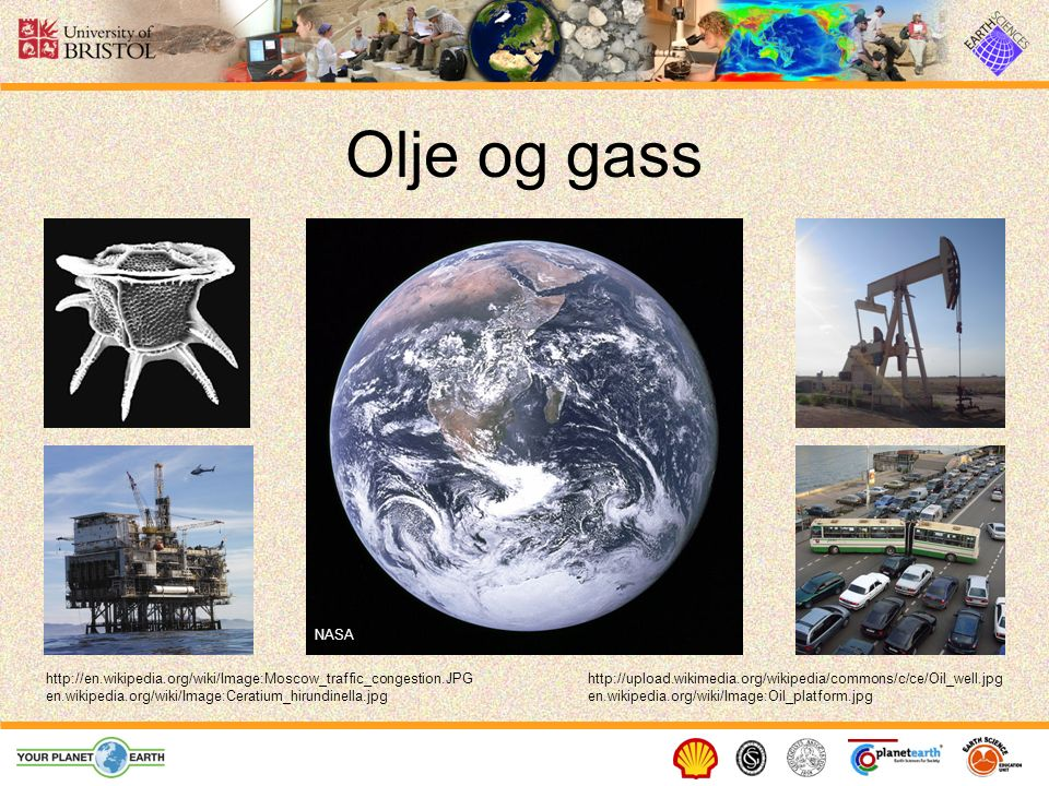 Olje og gass http://upload.wikimedia.org/wikipedia/commons/c/ce/Oil_well.jpghttp://en.wikipedia.org/wiki/Image:Moscow_traffic_congestion.JPG NASA en.wikipedia.org/wiki/Image:Oil_platform.jpgen.wikipedia.org/wiki/Image:Ceratium_hirundinella.jpg