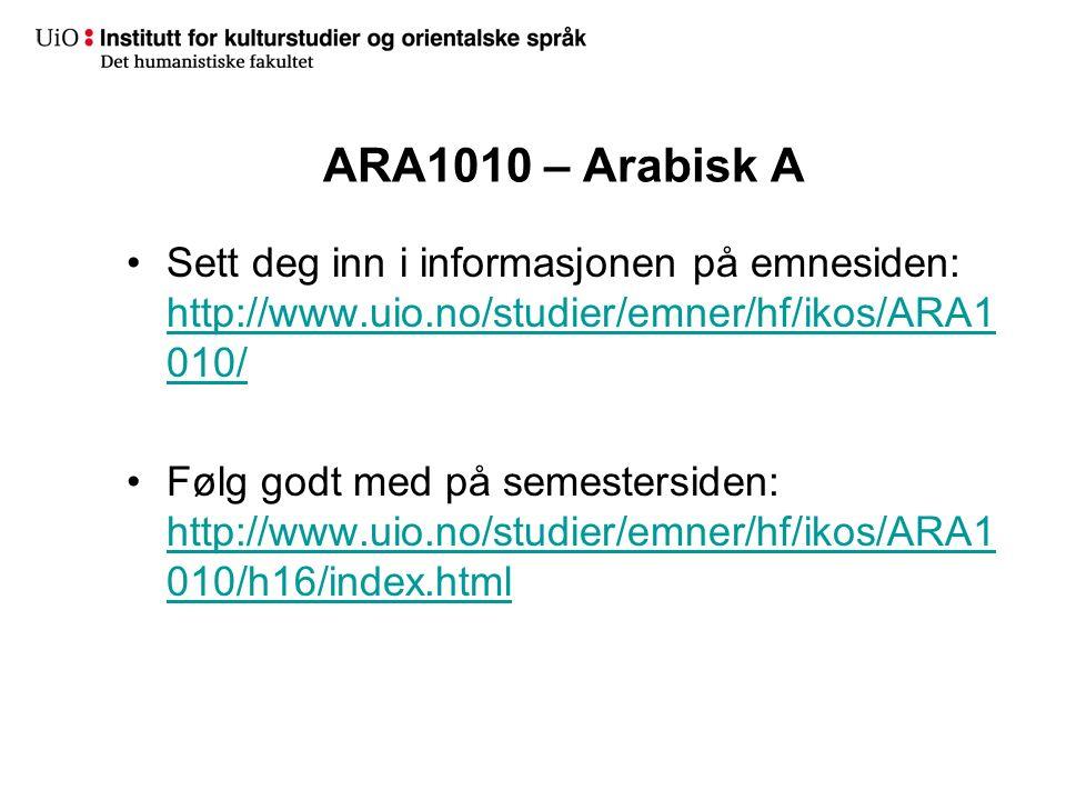 ARA1010 – Arabisk A Sett deg inn i informasjonen på emnesiden: http://www.uio.no/studier/emner/hf/ikos/ARA1 010/ http://www.uio.no/studier/emner/hf/ik
