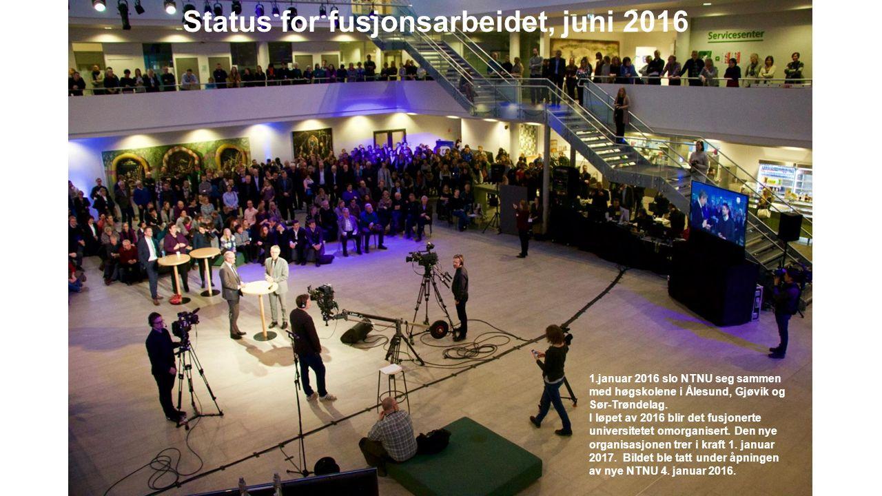 Status for fusjonsarbeidet, juni 2016 1.januar 2016 slo NTNU seg sammen med høgskolene i Ålesund, Gjøvik og Sør-Trøndelag.