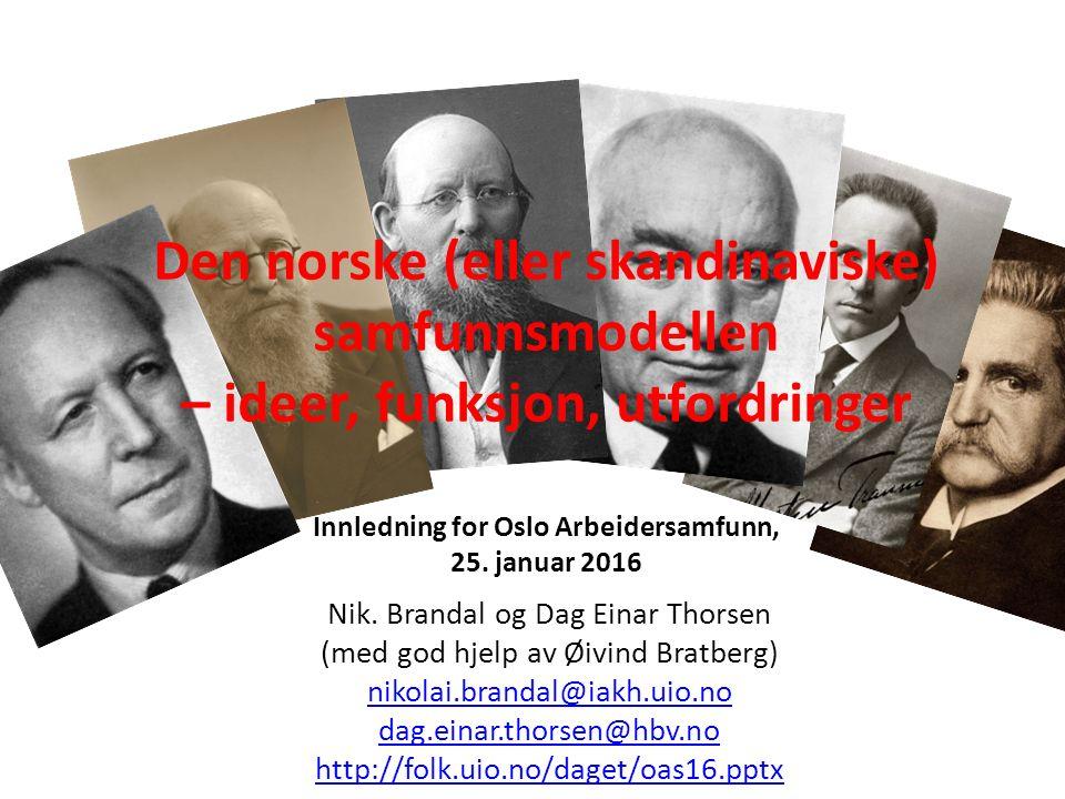 Den norske (eller skandinaviske) samfunnsmodellen – ideer, funksjon, utfordringer Innledning for Oslo Arbeidersamfunn, 25. januar 2016 Nik. Brandal og
