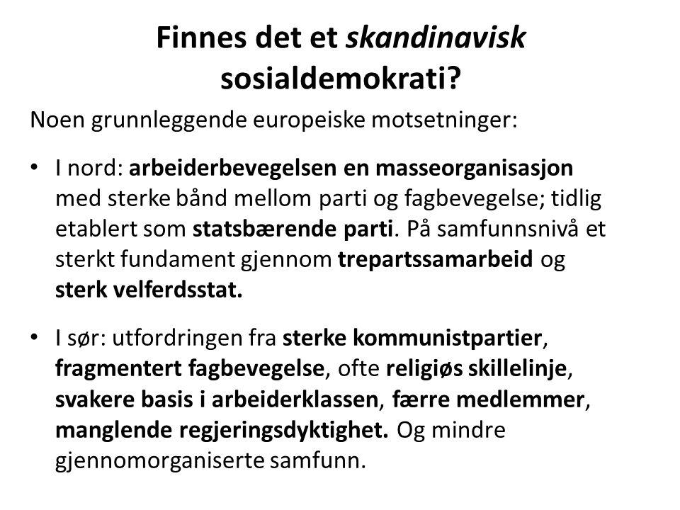 Finnes det et skandinavisk sosialdemokrati? Noen grunnleggende europeiske motsetninger: I nord: arbeiderbevegelsen en masseorganisasjon med sterke bån