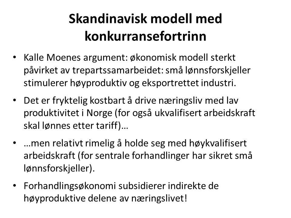 Skandinavisk modell med konkurransefortrinn Kalle Moenes argument: økonomisk modell sterkt påvirket av trepartssamarbeidet: små lønnsforskjeller stimu