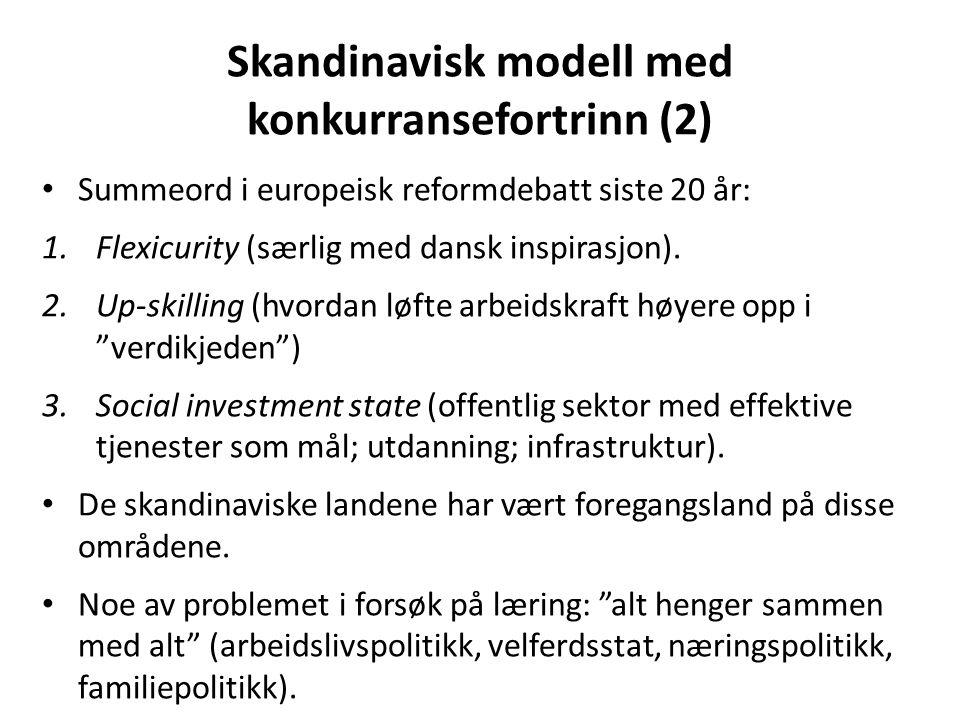 Skandinavisk modell med konkurransefortrinn (2) Summeord i europeisk reformdebatt siste 20 år: 1.Flexicurity (særlig med dansk inspirasjon). 2.Up-skil