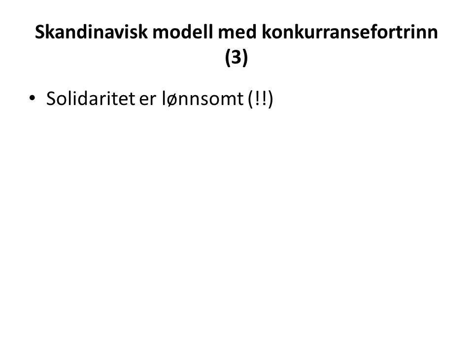 Skandinavisk modell med konkurransefortrinn (3) Solidaritet er lønnsomt (!!)