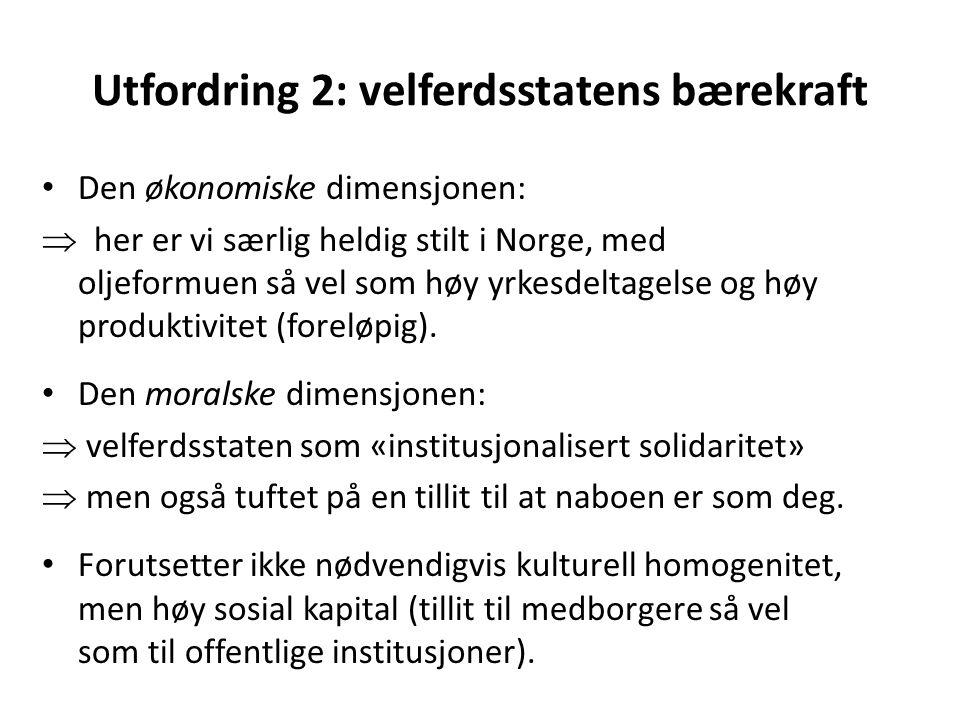 Utfordring 2: velferdsstatens bærekraft Den økonomiske dimensjonen:  her er vi særlig heldig stilt i Norge, med oljeformuen så vel som høy yrkesdelta